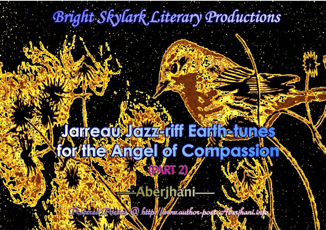 essay and poetry tribute to al jarreau bright skylark literary jarreau jazz riff earth tunes for the angel of compassion essay poem part 1 of 2 postered poetics art graphic by aberjhani